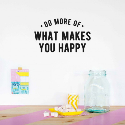 Wall Decal | Do More of What Makes You Happy