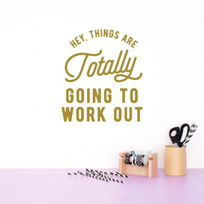 Wall Decal | Hey, Things Are Totally Going To Work Out