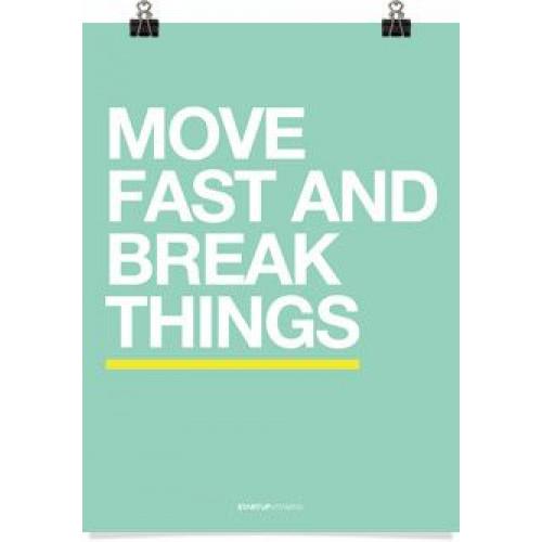 Move Fast & Break Things