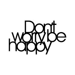 Wanddecoratie Don't Worry Be Happy | Zwart