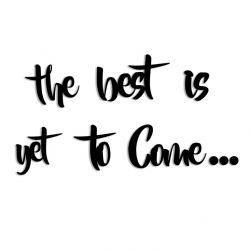 Muurdecoratie The Best is Yet to Come | Zwart