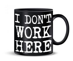 Tasse |  I Don't Work Here