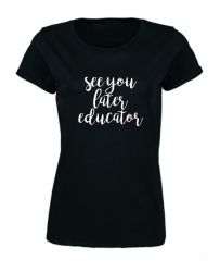 ♀ T-shirt See You Later Educator | Noir