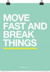 Move Fast & Break Things