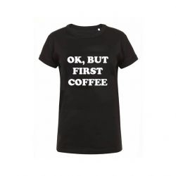 T-Shirt Ok, but first coffee