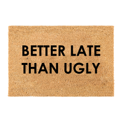 Paillasson | Better Late Than Ugly